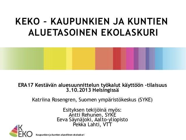 [Kestävän aluesuunnittelun työkalut käyttöön 3.10.2013] Katriina Rosengren, SYKE: KEKO B-tutkimuskokonaisuus ja tulosodotukset