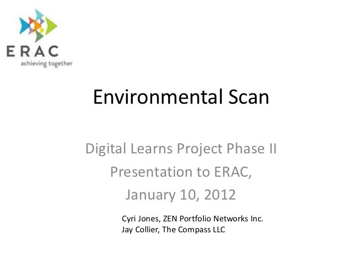 Environmental ScanDigital Learns Project Phase II    Presentation to ERAC,       January 10, 2012     Cyri Jones, ZEN Port...
