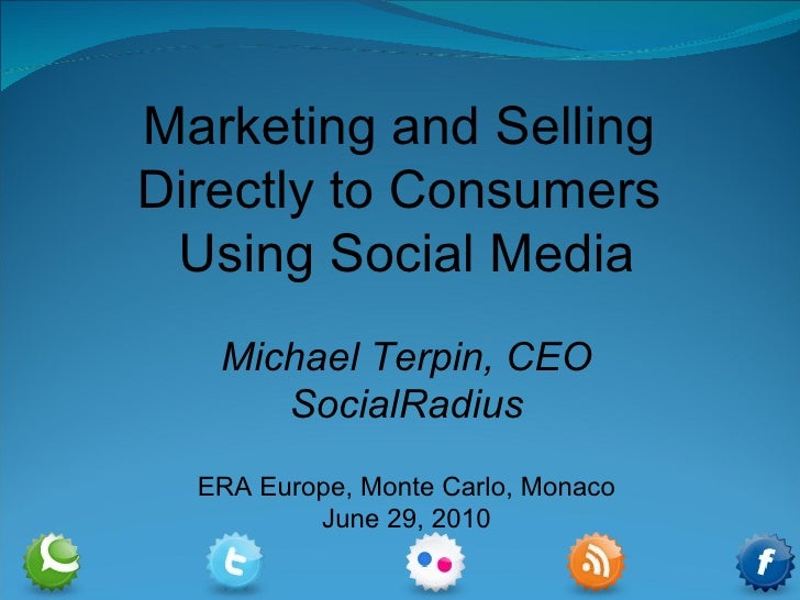 Marketing and Selling  Directly to Consumers  Using Social Media Michael Terpin, CEO SocialRadius ERA Europe, Monte Carlo,...