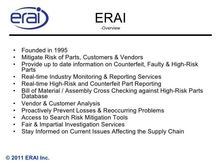 ERAI -Overview <ul><li>Founded in 1995 </li></ul><ul><li>Mitigate Risk of Parts, Customers & Vendors </li></ul><ul><li>Pro...