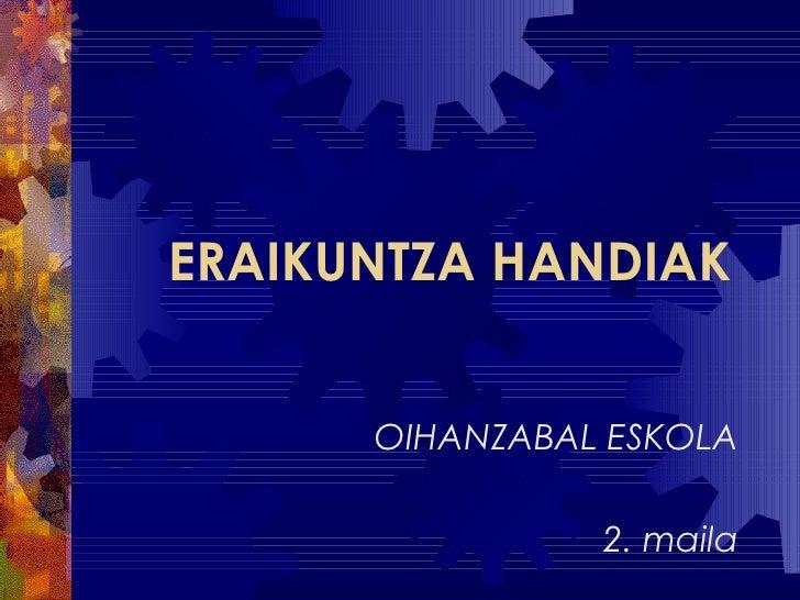 ERAIKUNTZA HANDIAK OIHANZABAL ESKOLA 2. maila