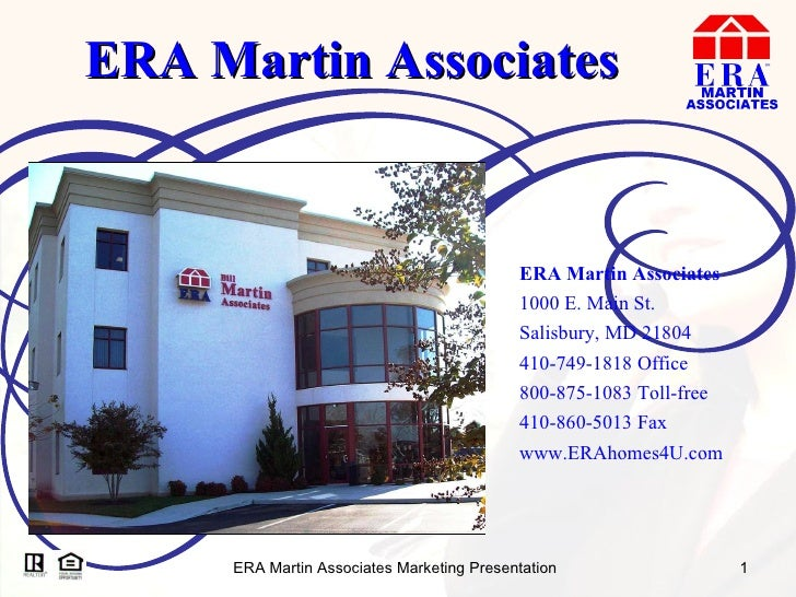ERA Martin Associates ERA Martin Associates 1000 E. Main St. Salisbury, MD 21804 410-749-1818 Office 800-875-1083 Toll-fre...