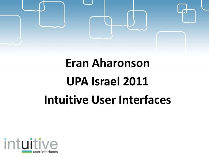 Eran Aharonson    UPA Israel 2011Intuitive User Interfaces