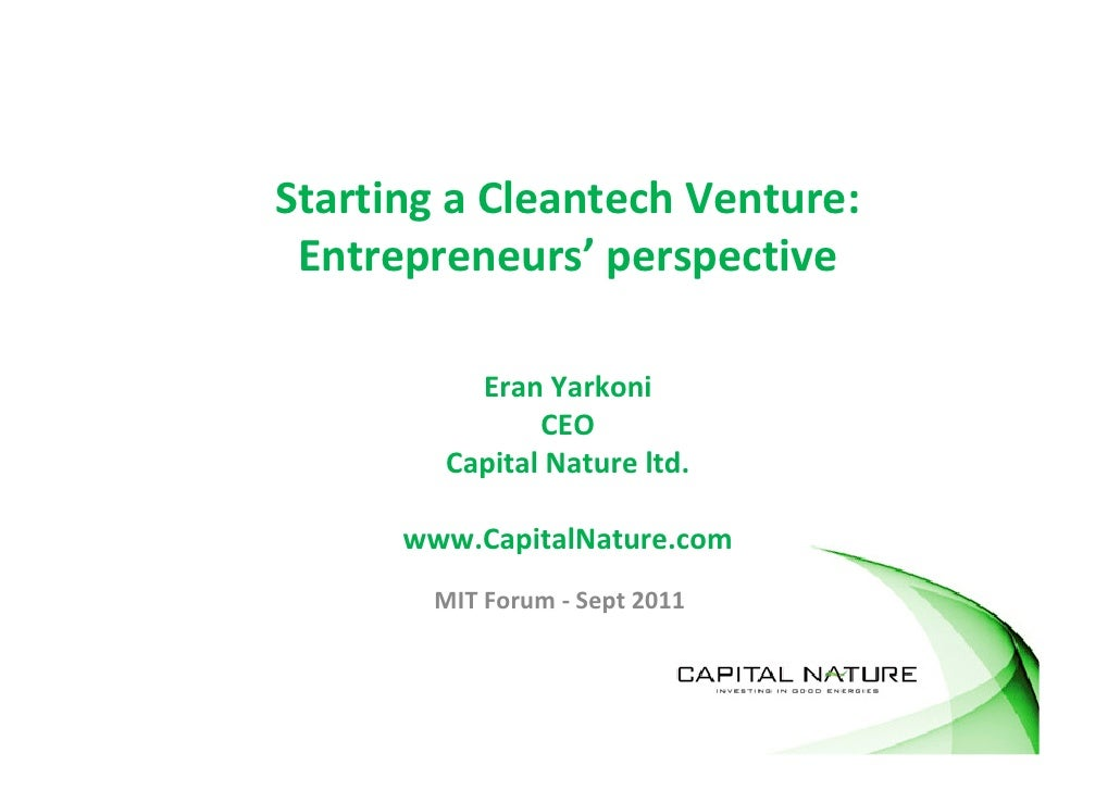 Starting a Cleantech Venture: Entrepreneurs' perspective          Eran Yarkoni               CEO        Capital Nature ltd...