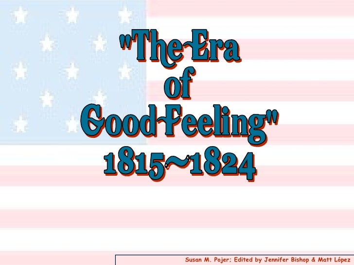 sectionalism during the era of good feelings Sectionalism versus nationalism and the era of good feelings essay - after the war of 1812, there was a strong sense of nationalism since the young united states had won a war against the powerful british army.