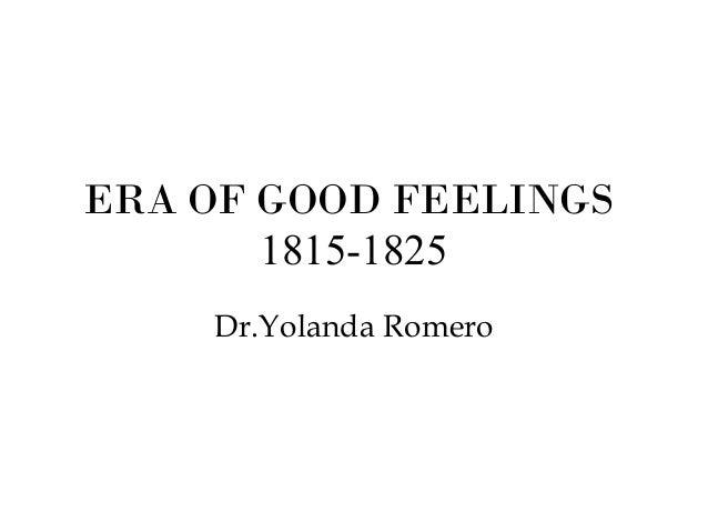 ERA OF GOOD FEELINGS 1815-1825 Dr.Yolanda Romero