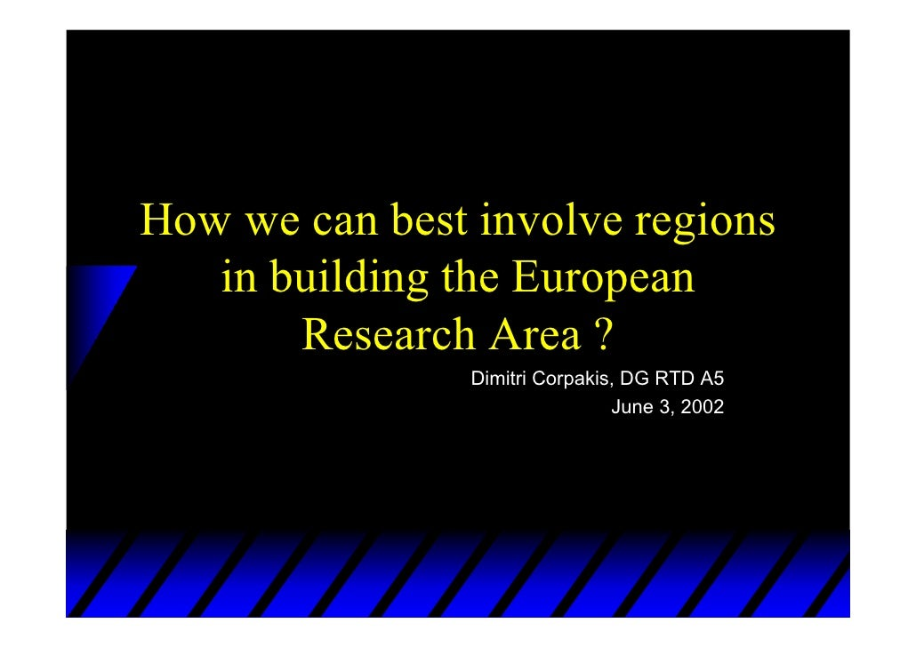 How we can best involve regions    in building the European        Research Area ?                 Dimitri Corpakis, DG RT...