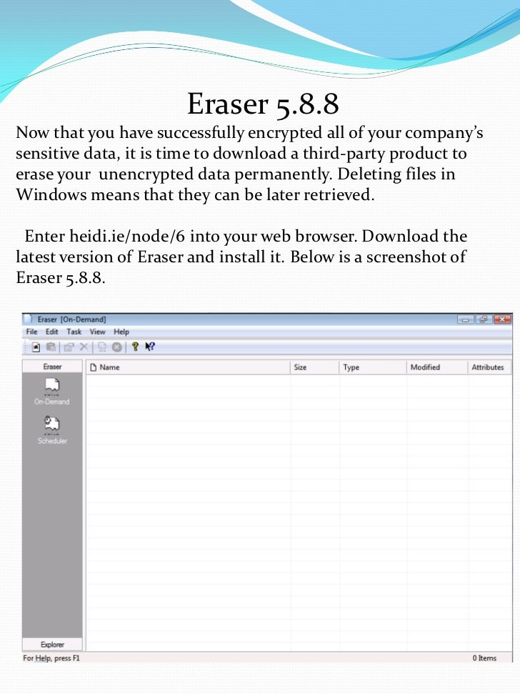 Eraser 5.8.8Now that you have successfully encrypted all of your company'ssensitive data, it is time to download a third-p...