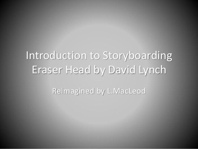Introduction to Storyboarding Eraser Head by David Lynch Reimagined by L.MacLeod