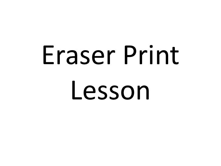 Eraser Print  Lesson
