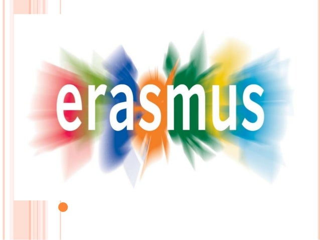 WHAT IS 'ERASMUS' ?   Erasmus is a programme which is a great    opportunity to spend one or two semester in    another E...