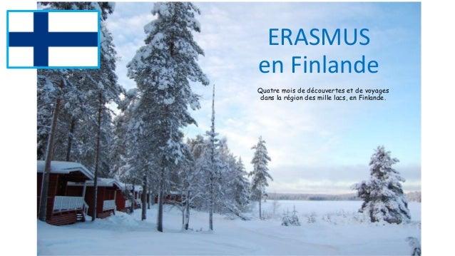 ERASMUS en Finlande Quatre mois de découvertes et de voyages dans la région des mille lacs, en Finlande.