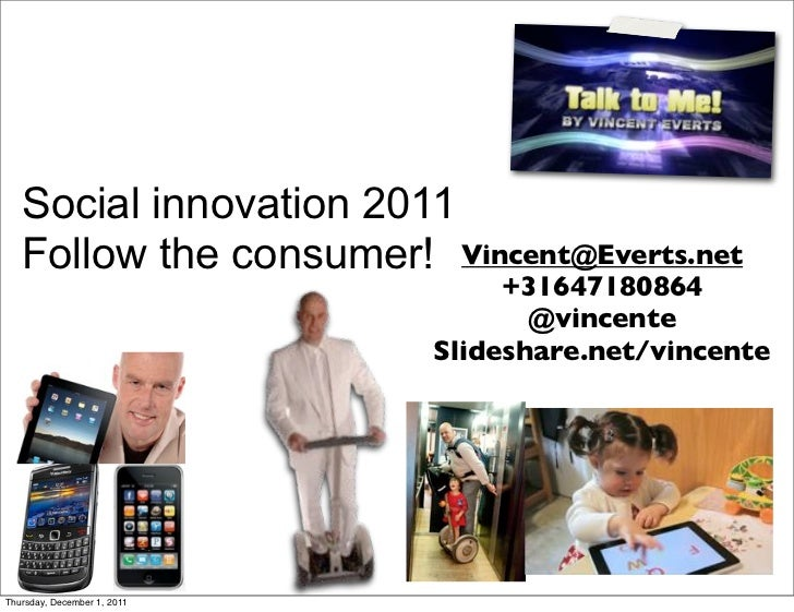 Social innovation 2011   Follow the consumer! Vincent@Everts.net                                  +31647180864            ...