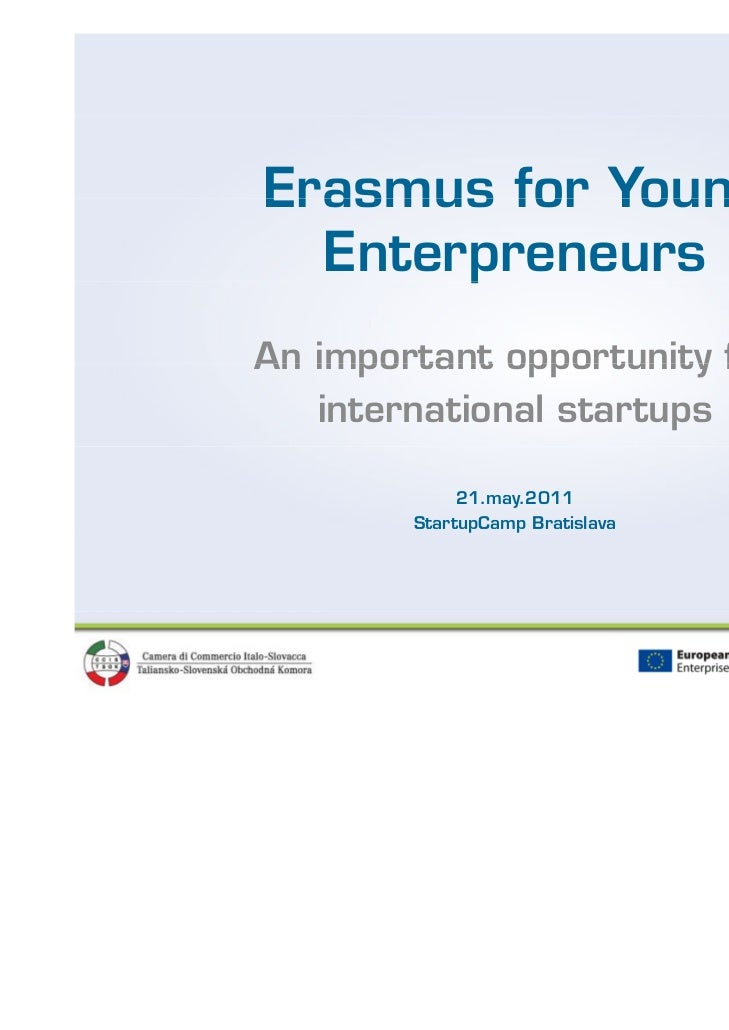 Erasmus for Young  Enterpreneurs       pAn important opportunity for   international startups             21.may.2011     ...
