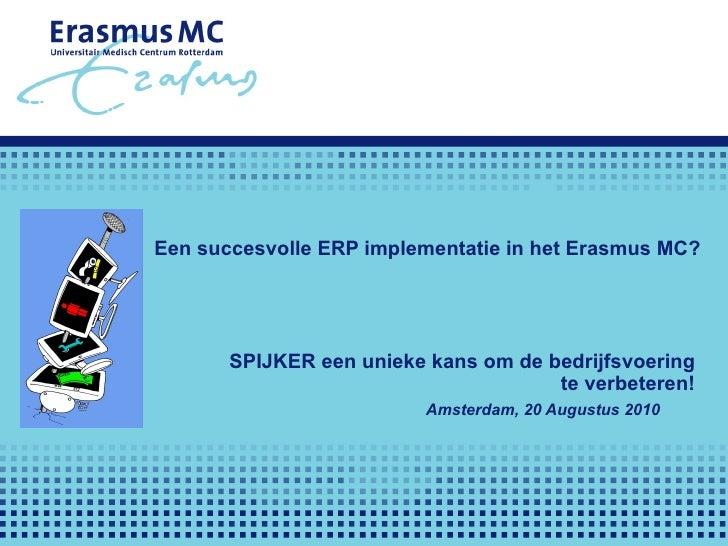 Een succesvolle ERP implementatie in het Erasmus MC? SPIJKER een unieke kans om de bedrijfsvoering  te verbeteren!   Ams...