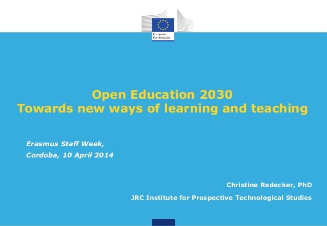Open Education 2030 Towards new ways of learning and teaching Christine Redecker, PhD JRC Institute for Prospective Techno...