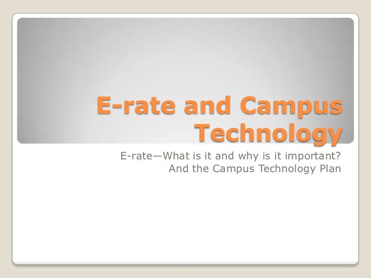 E-rate and Campus Technology<br />E-rate—What is it and why is it important?<br />And the Campus Technology Plan<br />