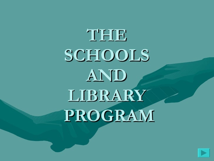 THE  SCHOOLS  AND  LIBRARY  PROGRAM