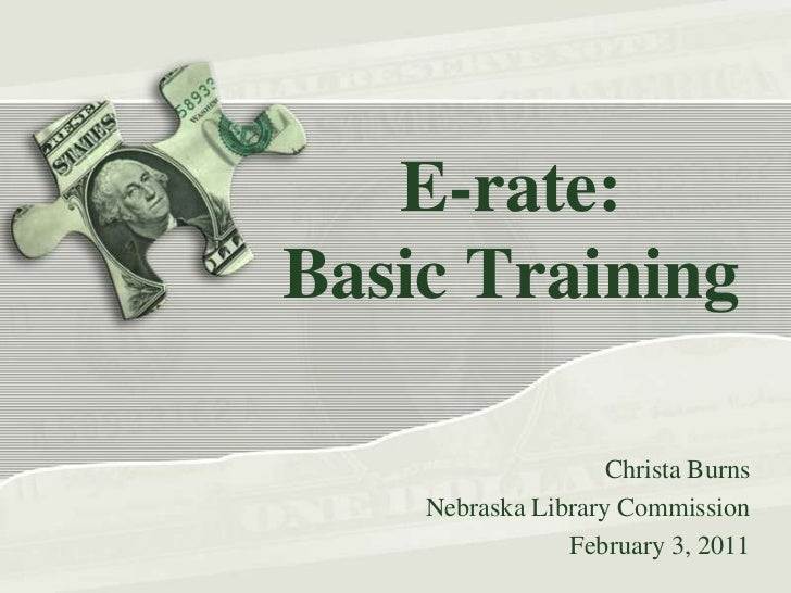 E-rate:Basic Training<br />Christa Burns<br />Nebraska Library Commission<br />February 3, 2011<br />
