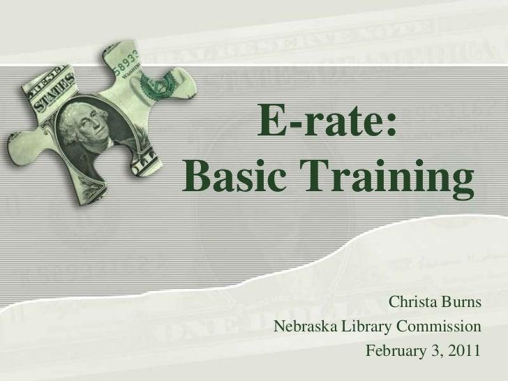 E-rate:Basic Training<br />Christa Burns<br />Nebraska Library Commission<br />February 3, 2011<br />