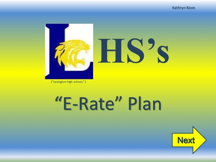 "Kathryn Koon                              HS's(""Lexington high school,"" )  ""E-Rate"" Plan                                  ..."