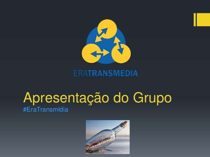 Apresentação do Grupo#EraTransmidia