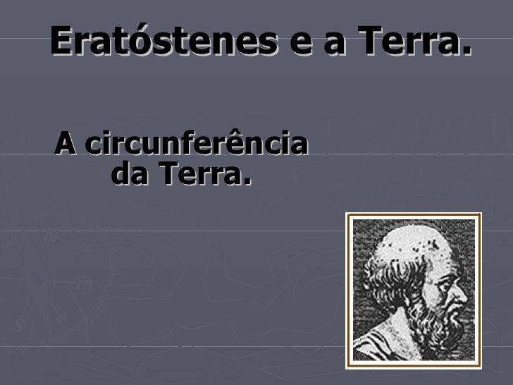 Eratóstenes e a Terra. A circunferência da Terra.