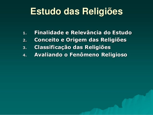 Estudo das Religiões 1. Finalidade e Relevância do Estudo 2. Conceito e Origem das Religiões 3. Classificação das Religiõe...