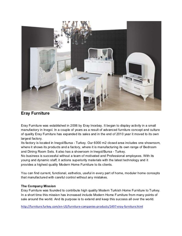 Eray FurnitureEray Furniture was established in 2006 by Eray Incebay. It began to display activity in a smallmanufactory i...