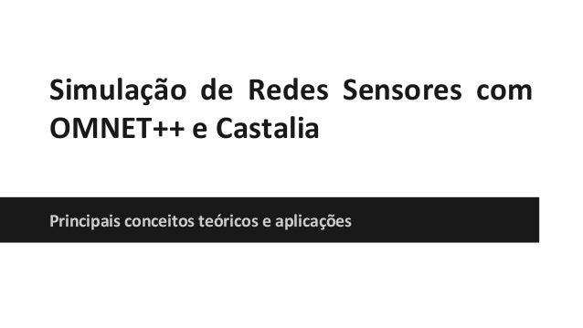 Simulação de Redes Sensores com OMNET++ e Castalia Principais conceitos teóricos e aplicações