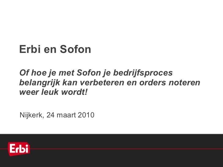 Erbi en Sofon Of hoe je met Sofon je bedrijfsproces belangrijk kan verbeteren en orders noteren weer leuk wordt!  Nijkerk,...