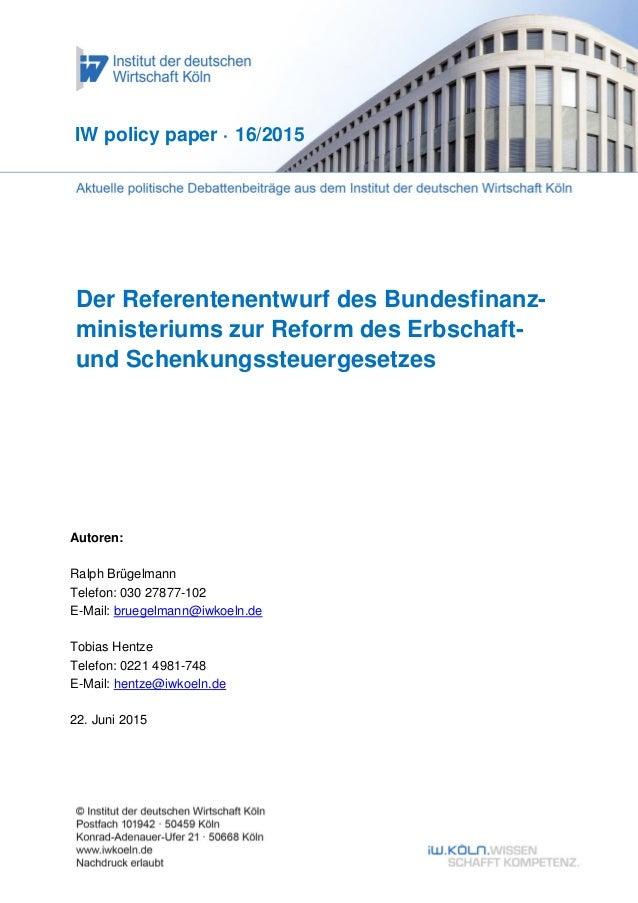 Der Referentenentwurf des Bundesfinanz- ministeriums zur Reform des Erbschaft- und Schenkungssteuergesetzes IW policy pape...