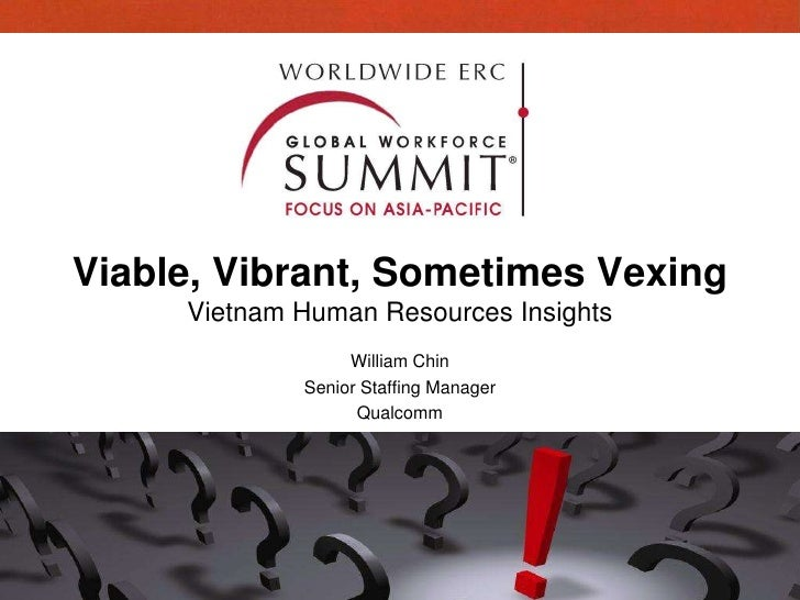 Viable, Vibrant, Sometimes Vexing      Vietnam Human Resources Insights                   William Chin              Senior...
