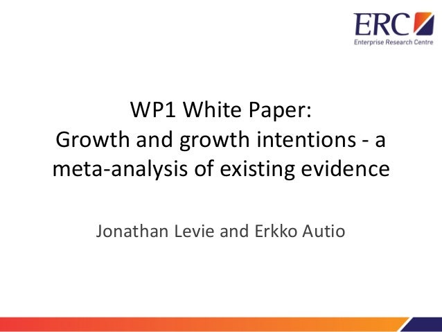 WP1 White Paper: Growth and growth intentions - a meta-analysis of existing evidence Jonathan Levie and Erkko Autio