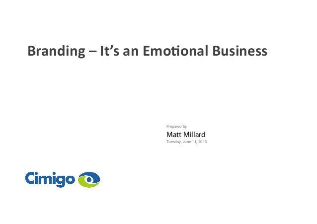Branding  –  It's  an  Emo1onal  Business   Prepared by Matt Millard Tuesday, June 11, 2013