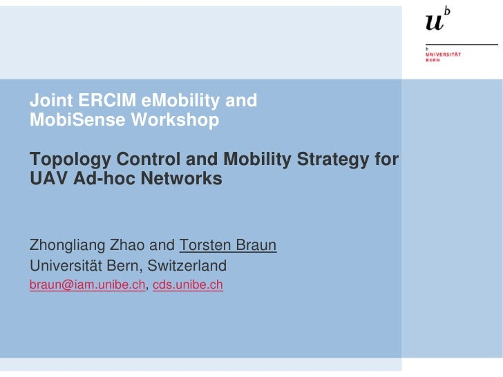Joint ERCIM eMobility andMobiSense WorkshopTopology Control and Mobility Strategy forUAV Ad-hoc NetworksZhongliang Zhao an...