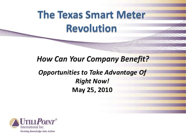 The Texas Smart Meter Revolution<br />How Can Your Company Benefit?<br />Opportunities to Take Advantage Of Right Now!<br ...