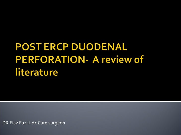 -Duodenal perforation- During ERCP procedure -Review of literature