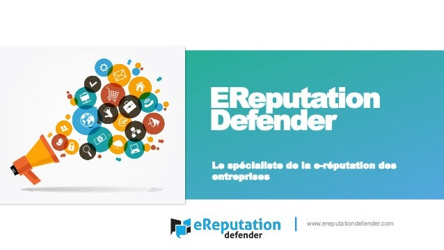 EReputation Defender www.ereputationdefender.com Le spécialiste de la e-réputation des entreprises