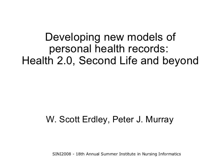 Developing new models of      personal health records: Health 2.0, Second Life and beyond         W. Scott Erdley, Peter J...