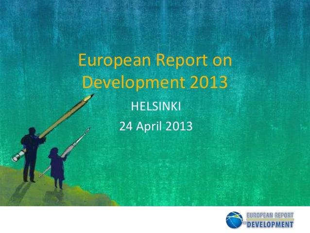 European Report onDevelopment 2013HELSINKI24 April 2013