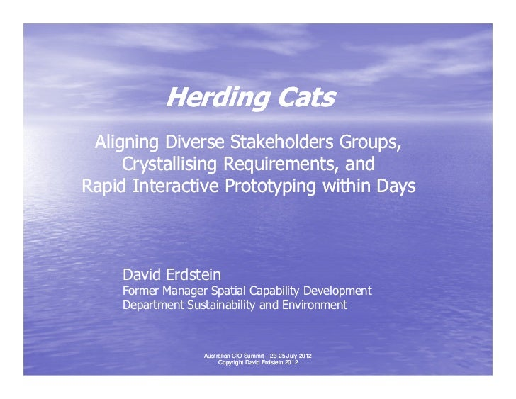 Herding Cats Aligning Diverse Stakeholders Groups,     Crystallising Requirements, andRapid Interactive Prototyping within...