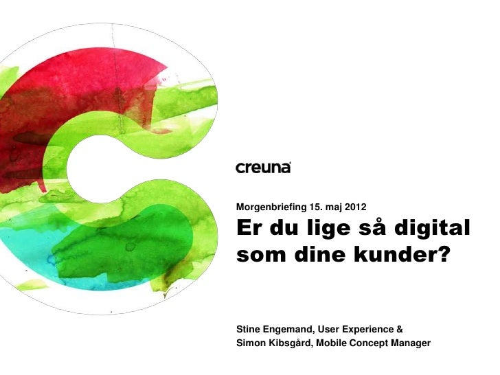 Morgenbriefing 15. maj 2012Er du lige så digitalsom dine kunder?Stine Engemand, User Experience &Simon Kibsgård, Mobile Co...