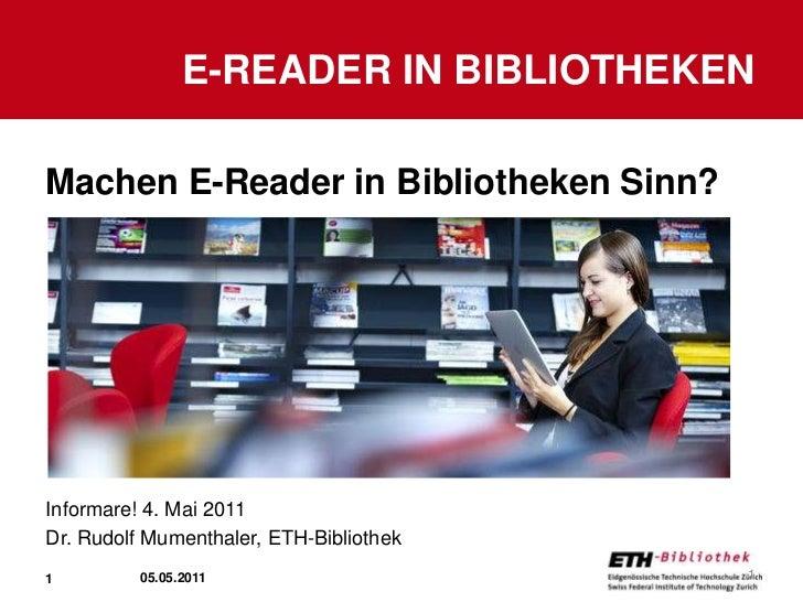E-Reader in Bibliotheken<br />02.05.2011<br />1<br />Machen E-Reader in Bibliotheken Sinn?<br />Informare! 4. Mai 2011<br ...