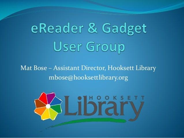 Mat Bose – Assistant Director, Hooksett Library mbose@hooksettlibrary.org