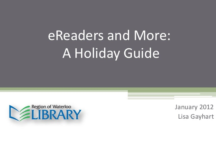 eReaders and More:  A Holiday Guide                     January 2012                      Lisa Gayhart