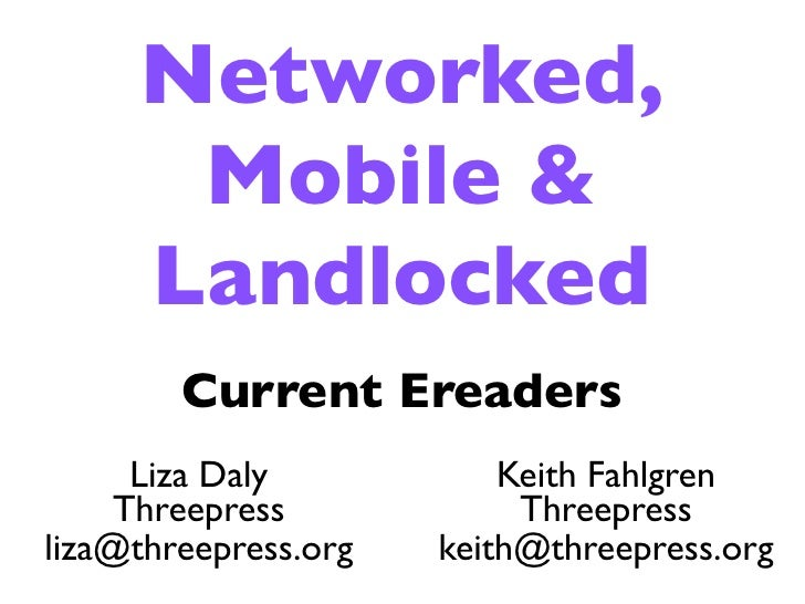 Networked,       Mobile &      Landlocked         Current Ereaders       Liza Daly           Keith Fahlgren      Threepres...