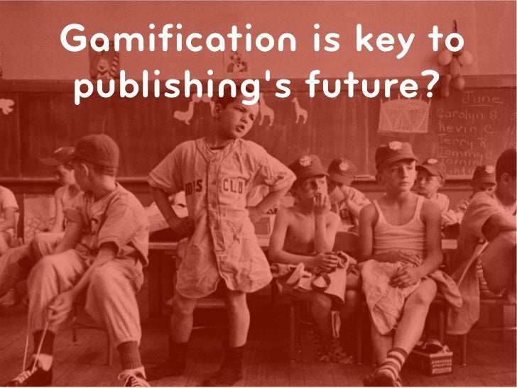 Gamification is key to the publisher's future?