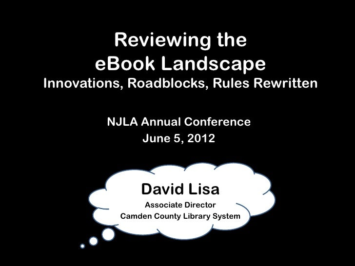 Reviewing the       eBook LandscapeInnovations, Roadblocks, Rules Rewritten         NJLA Annual Conference              Ju...