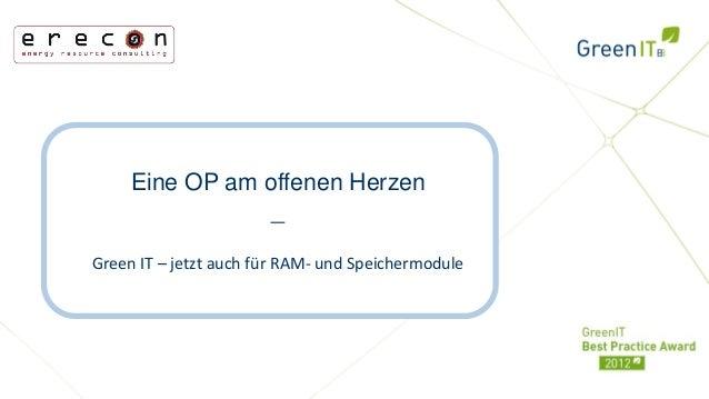 Eine OP am offenen Herzen                 _Green IT – jetzt auch für RAM- und Speichermodule